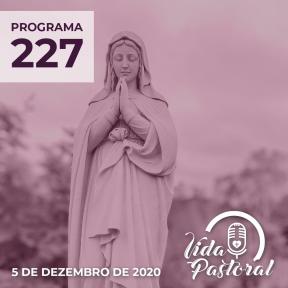 Vida Pastoral EP 227 - 5 de dezembro de 2020