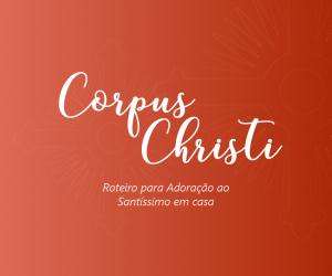 Corpus Christi - Roteiro para adoração em casa