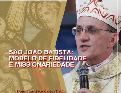 Mensagem de Dom Francisco Carlos Bach para o dia de São João Batista