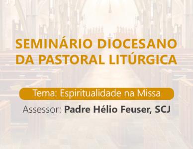 Espiritualidade da Missa será tema do Seminário Diocesano da Pastoral Litúrgica